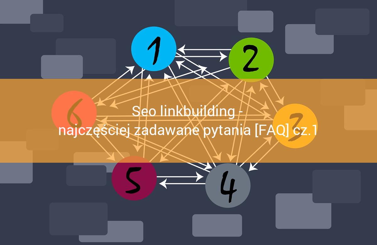 Seo linkbuilding - najczęściej zadawane pytania [FAQ] cz.1
