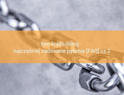 Seo linkbuilding – najczęściej zadawane pytania [FAQ] cz.2